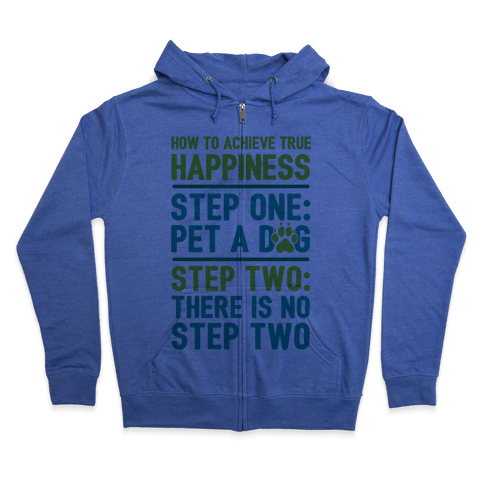 How To Achieve Happiness: Pet A Dog Zip Hoodie