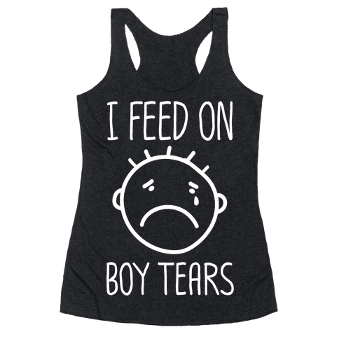 I Feed On Boy Tears Racerback Tank Top