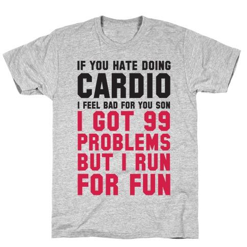 If You Hate Doing Cardio T-Shirt