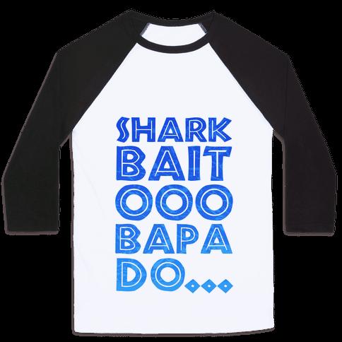 Shark Bait Ooo Bapa Do... Baseball Tee