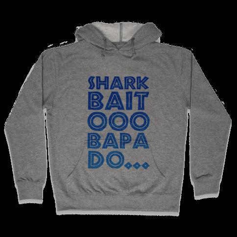 Shark Bait Ooo Bapa Do... Hooded Sweatshirt
