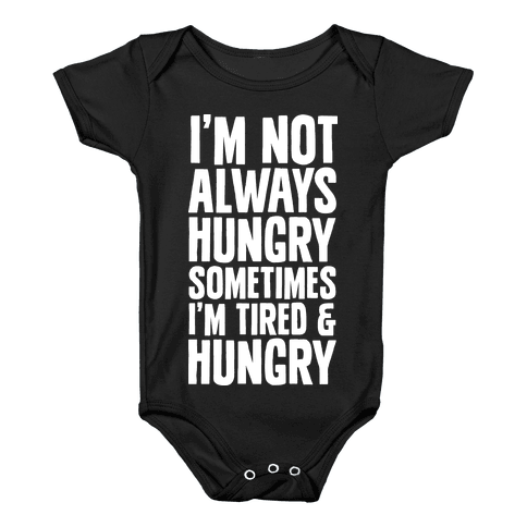 I'm Not Always Hungry Sometimes I'm Tired and Hungry Baby Onesy