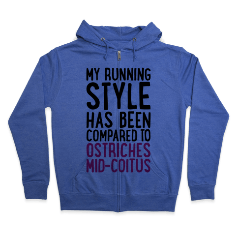 My Running Style Has Been Compared To Ostriches Mid-Coitus Zip Hoodie