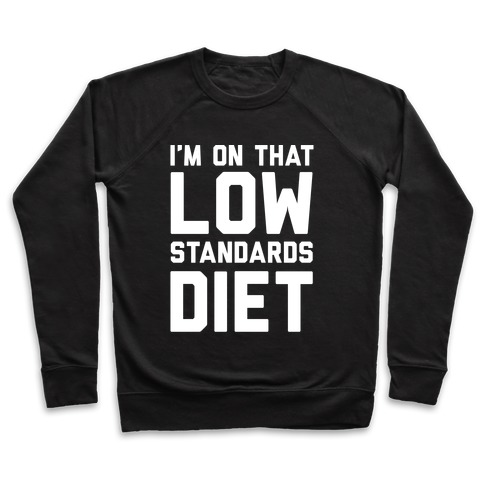 I'm On That Low Standards Diet Pullover