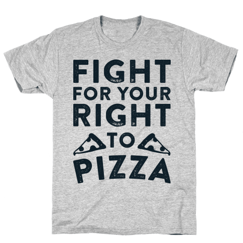 Fight for Your Right To Pizza Mens T-Shirt