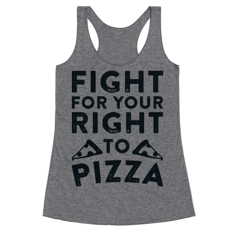 Fight for Your Right To Pizza Racerback Tank Top