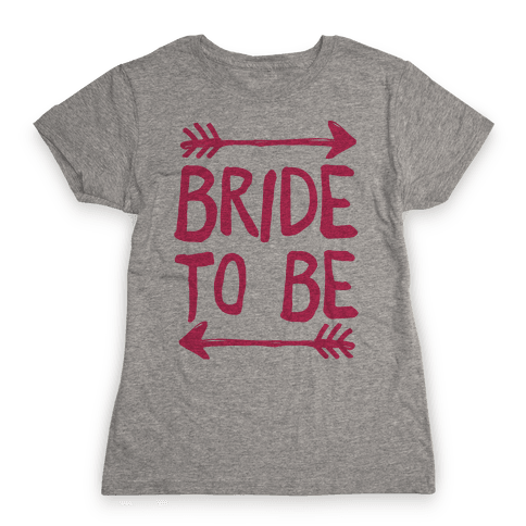 Bride To Be Womens T-Shirt