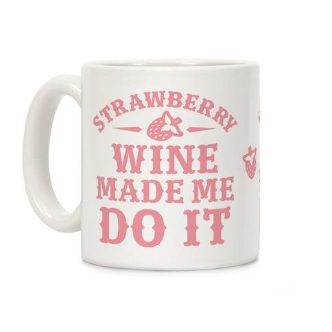 Strawberry Wine Make Me Do It Coffee Mug