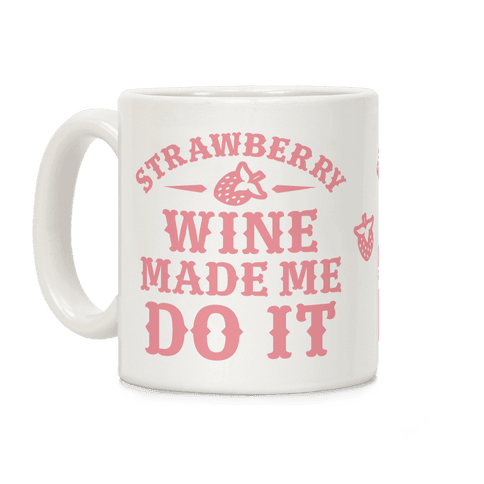 Strawberry Wine Make Me Do It Coffee Mug