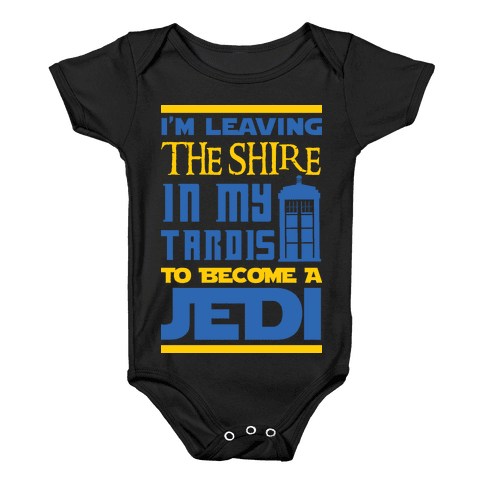 I'm Leaving the Shire In My Tardis to Become a Jedi Baby Onesy