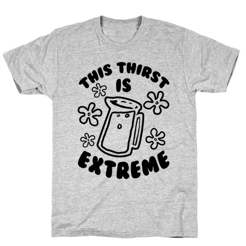 This Thirst is Extreme Mens T-Shirt