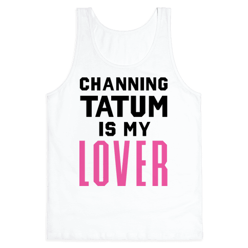 Channing Tatum is My Lover Tank Top
