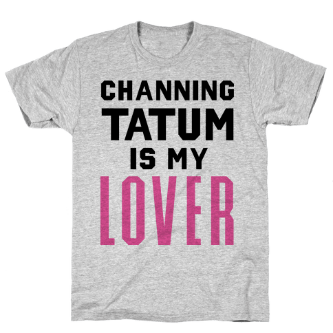 Channing Tatum is My Lover Mens T-Shirt