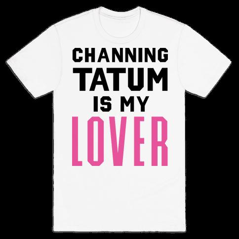 Channing Tatum is My Lover Mens T-Shirt