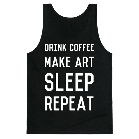 Drink Coffee, Make Art, Sleep, Repeat Tank Top