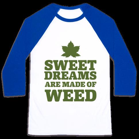 Sweet Dreams are Made of Weed Baseball Tee