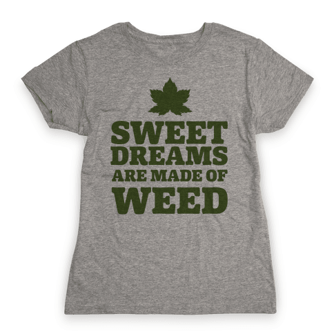 Sweet Dreams are Made of Weed Womens T-Shirt