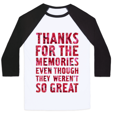 Thanks For the Memories Even Thought They Weren't So Great Baseball Tee