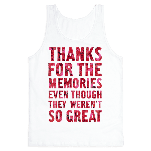 Thanks For the Memories Even Thought They Weren't So Great Tank Top