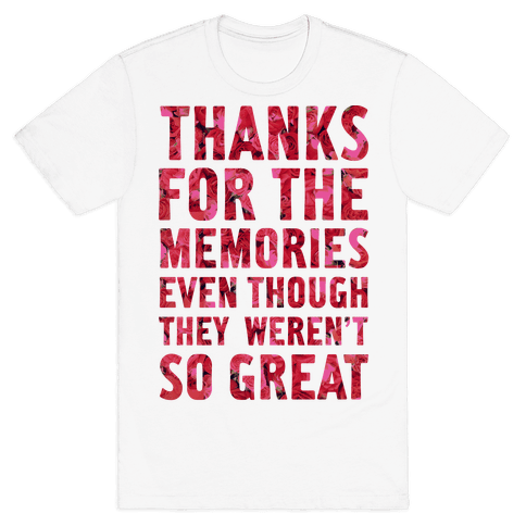 Thanks For the Memories Even Thought They Weren't So Great Mens T-Shirt