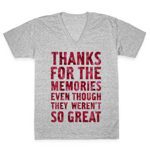 Thanks For the Memories Even Thought They Weren't So Great V-Neck Tee Shirt