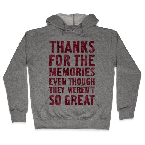 Thanks For the Memories Even Thought They Weren't So Great Hooded Sweatshirt