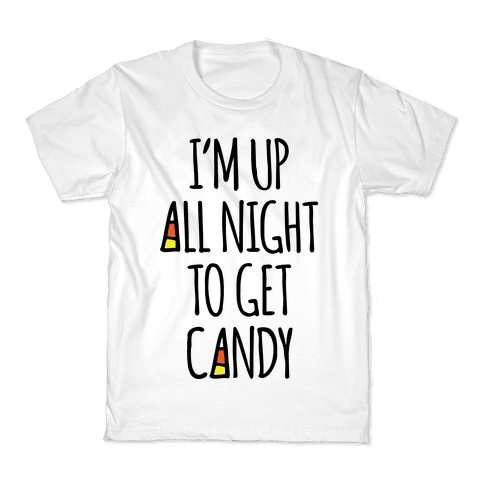 I'm Up All Night To Eat Candy Kids T-Shirt