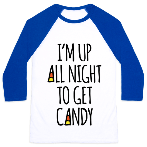 I'm Up All Night To Eat Candy Baseball Tee