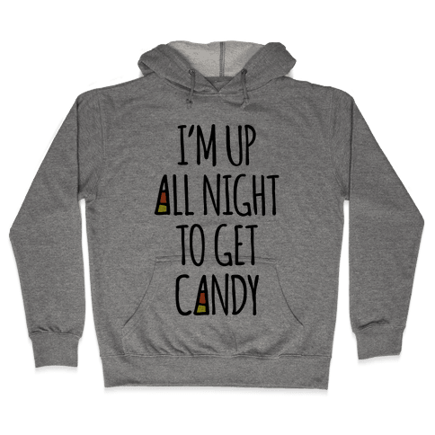 I'm Up All Night To Eat Candy Hooded Sweatshirt