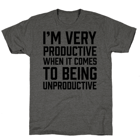 I'm Very Productive When It Comes To Being Unproductive