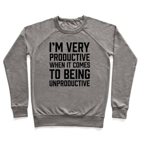 I'm Very Productive When It Comes To Being Unproductive Pullover