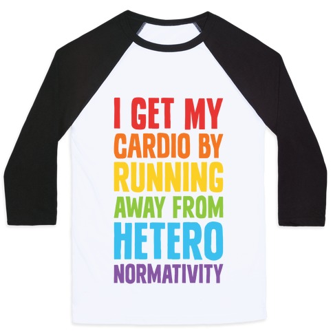 I Get My Cardio By Running Away From Heteronormativity Baseball Tee
