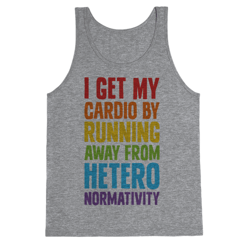 I Get My Cardio By Running Away From Heteronormativity Tank Top