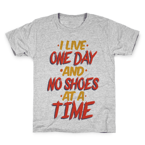 I Live One Day And No Shoes At A Time Kids T-Shirt