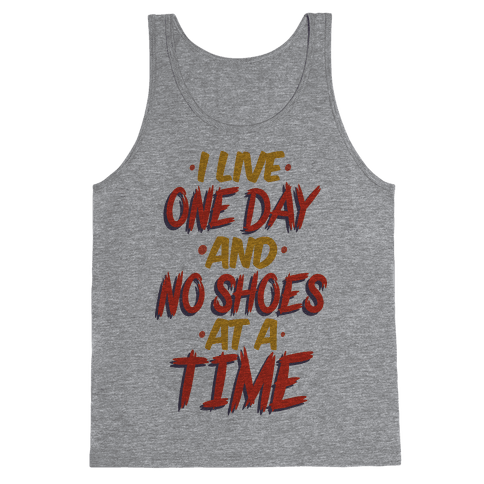 I Live One Day And No Shoes At A Time Tank Top