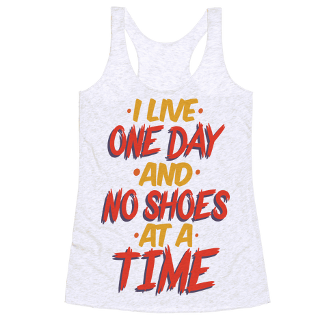I Live One Day And No Shoes At A Time Racerback Tank Top