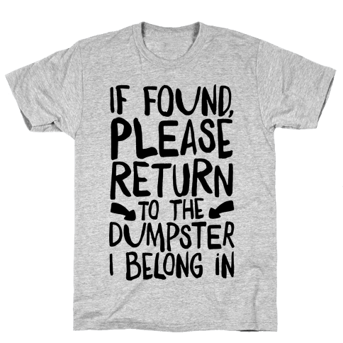 If Found Please Return To The Dumpster Mens T-Shirt