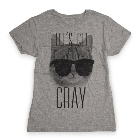 Let's Get Cray Womens T-Shirt