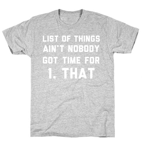 The List of Things Ain't Nobody Got Time For Mens T-Shirt