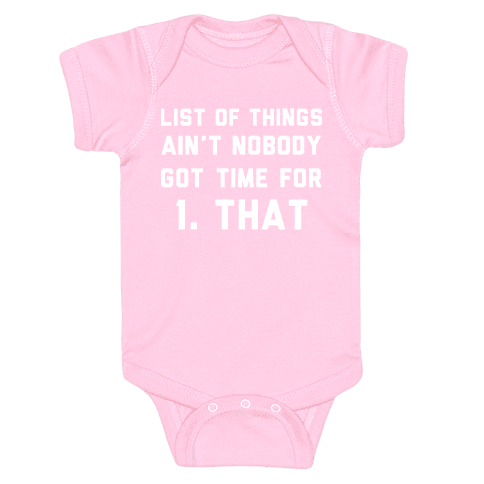 The List of Things Ain't Nobody Got Time For Baby Onesy