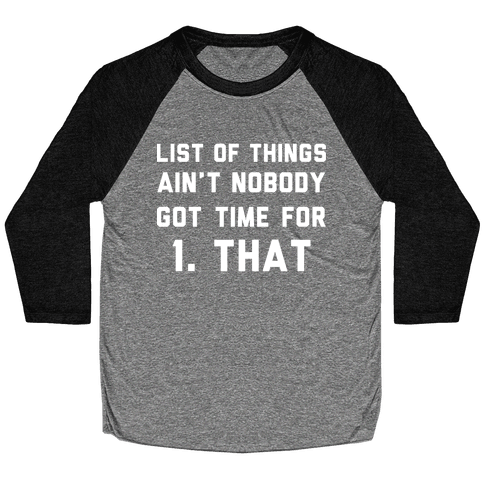The List of Things Ain't Nobody Got Time For Baseball Tee