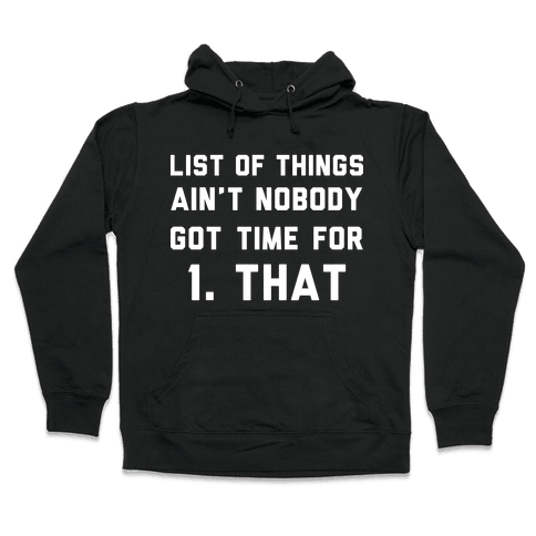 The List of Things Ain't Nobody Got Time For Hooded Sweatshirt