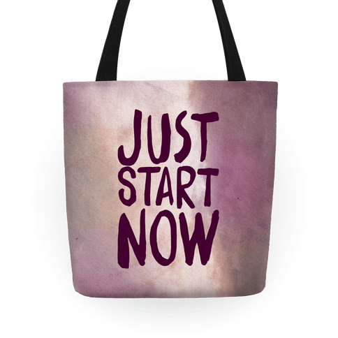 Just Start Now Tote