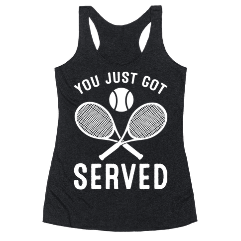 You Just Got Served (Tennis) Racerback Tank Top