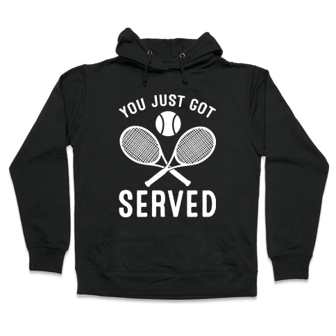 You Just Got Served (Tennis) Hooded Sweatshirt