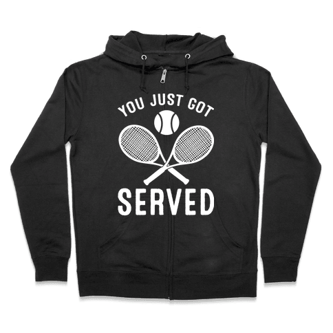 You Just Got Served (Tennis) Zip Hoodie