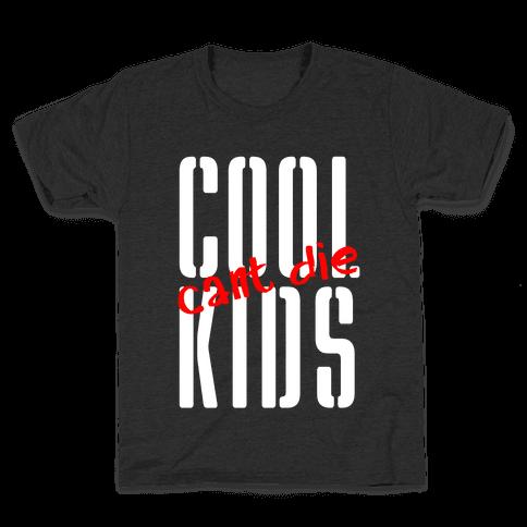 Cool Kids Can't Die Kids T-Shirt