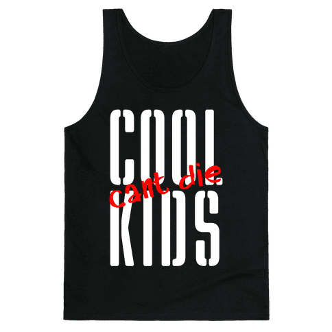 Cool Kids Can't Die Tank Top