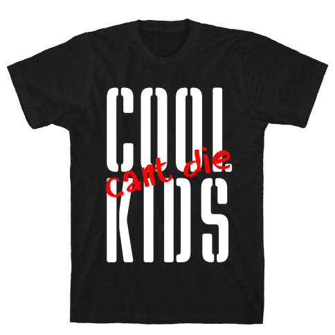 Cool Kids Can't Die Mens T-Shirt