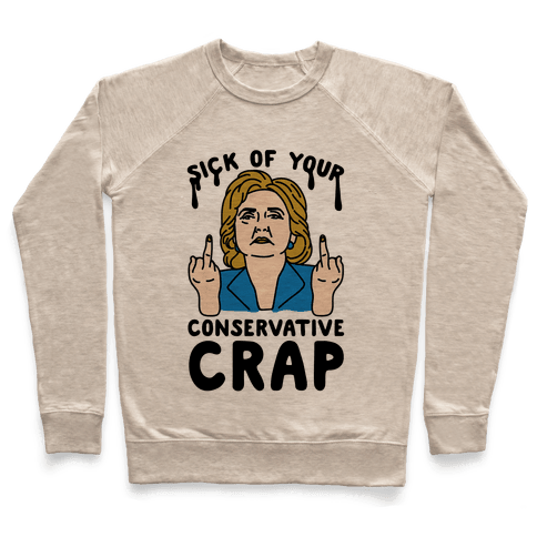 Sick Of Your Conservative Crap Pullover